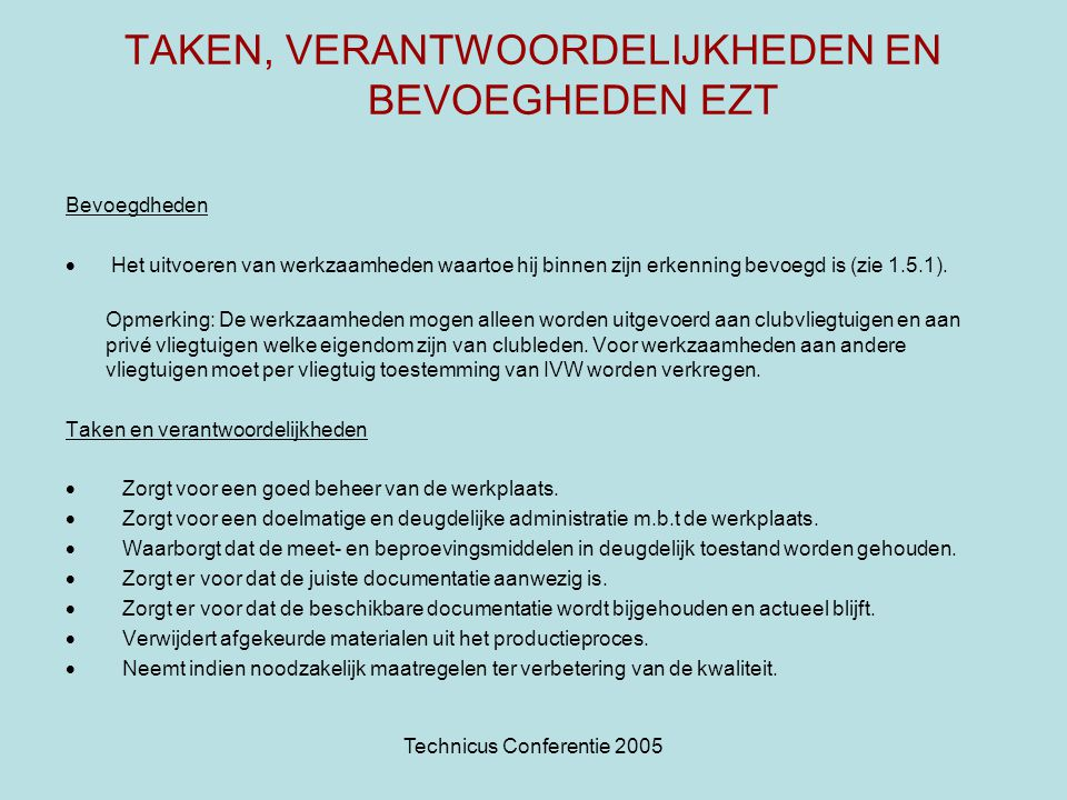 Technicus Conferentie 2005 TAKEN, VERANTWOORDELIJKHEDEN EN BEVOEGHEDEN EZT Bevoegdheden  Het uitvoeren van werkzaamheden waartoe hij binnen zijn erke