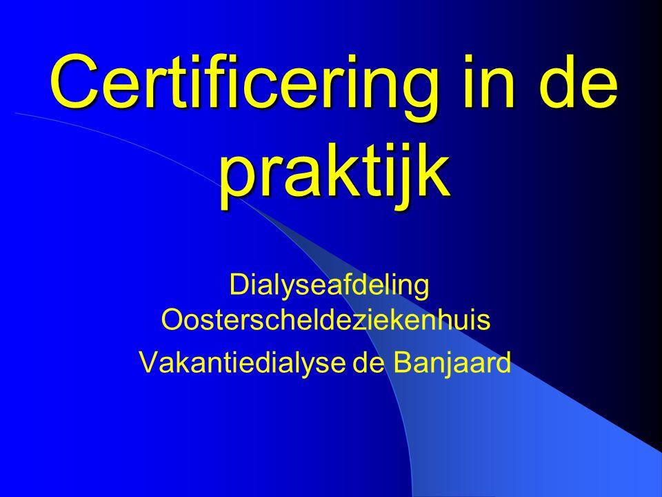 Certificering in de praktijk Dialyseafdeling Oosterscheldeziekenhuis Vakantiedialyse de Banjaard