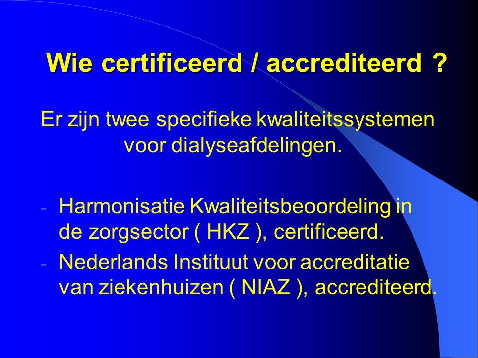 Wie certificeerd / accrediteerd ? Er zijn twee specifieke kwaliteitssystemen voor dialyseafdelingen. - Harmonisatie Kwaliteitsbeoordeling in de zorgse