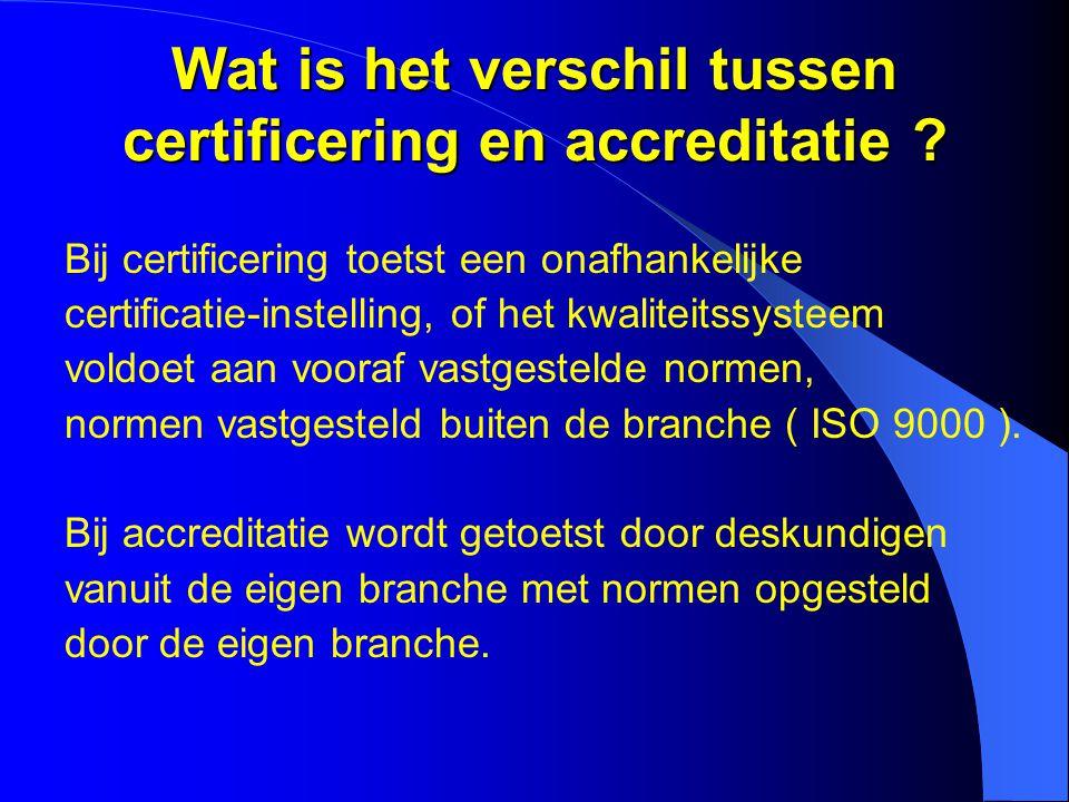 Wat is het verschil tussen certificering en accreditatie ? Bij certificering toetst een onafhankelijke certificatie-instelling, of het kwaliteitssyste