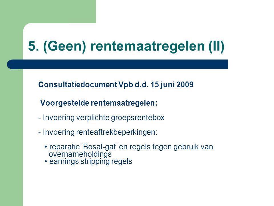 5. (Geen) rentemaatregelen (II) Consultatiedocument Vpb d.d. 15 juni 2009 Voorgestelde rentemaatregelen: - Invoering verplichte groepsrentebox - Invoe