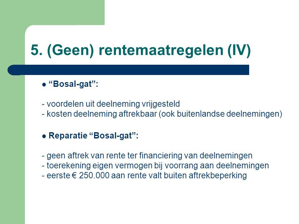 """5. (Geen) rentemaatregelen (IV)  """"Bosal-gat"""": - voordelen uit deelneming vrijgesteld - kosten deelneming aftrekbaar (ook buitenlandse deelnemingen) """