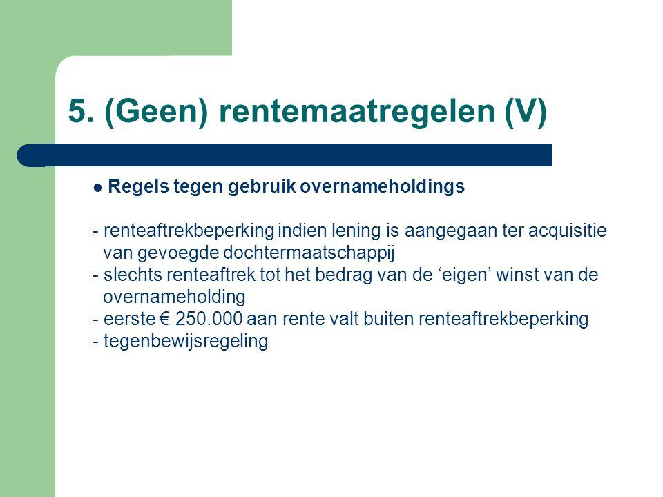 5. (Geen) rentemaatregelen (V)  Regels tegen gebruik overnameholdings - renteaftrekbeperking indien lening is aangegaan ter acquisitie van gevoegde d