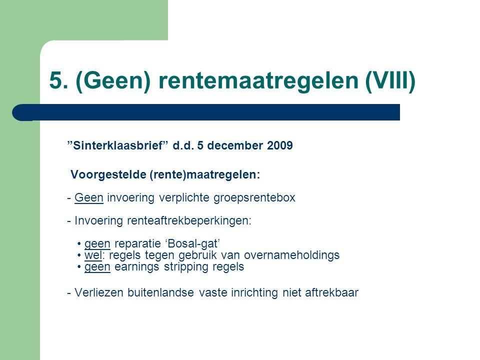 """5. (Geen) rentemaatregelen (VIII) """"Sinterklaasbrief"""" d.d. 5 december 2009 Voorgestelde (rente)maatregelen: - Geen invoering verplichte groepsrentebox"""