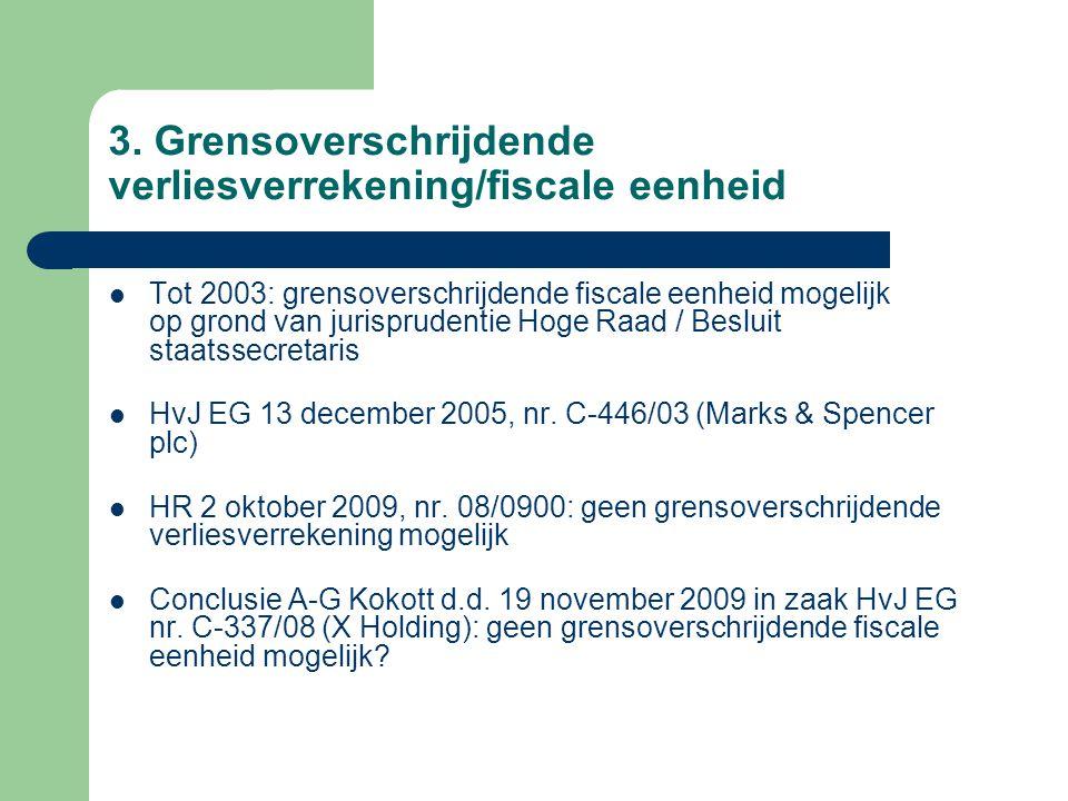 3. Grensoverschrijdende verliesverrekening/fiscale eenheid  Tot 2003: grensoverschrijdende fiscale eenheid mogelijk op grond van jurisprudentie Hoge