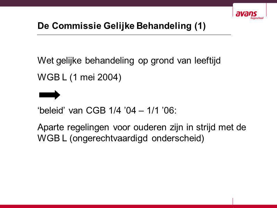 De Commissie Gelijke Behandeling (1) Wet gelijke behandeling op grond van leeftijd WGB L (1 mei 2004) 'beleid' van CGB 1/4 '04 – 1/1 '06: Aparte regel