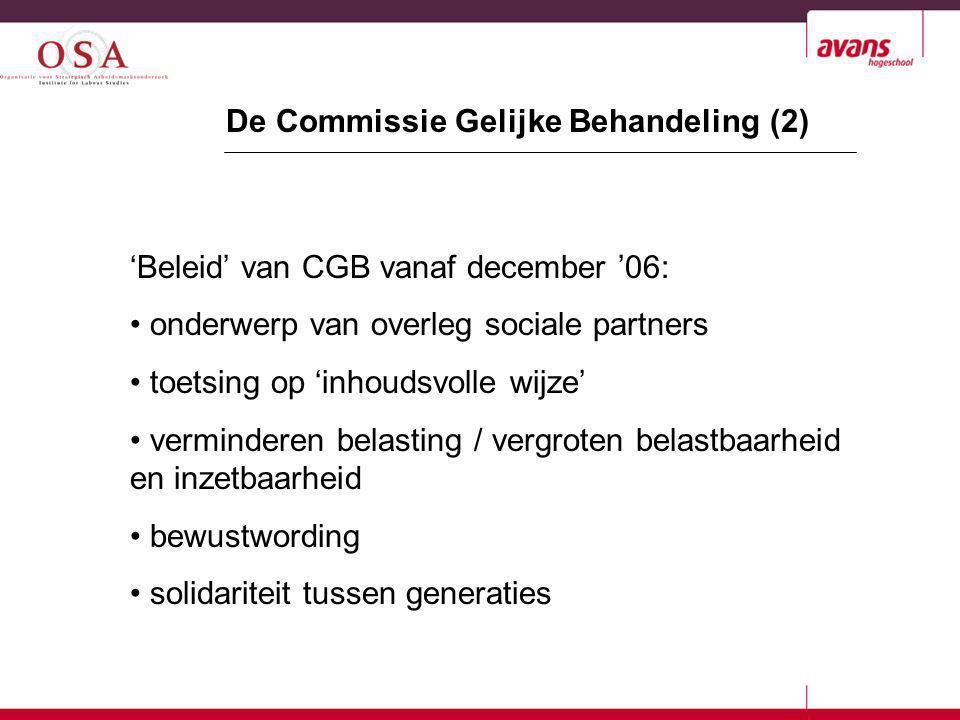 De Commissie Gelijke Behandeling (2) 'Beleid' van CGB vanaf december '06: • onderwerp van overleg sociale partners • toetsing op 'inhoudsvolle wijze'