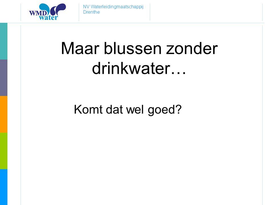 NV Waterleidingmaatschappij Drenthe Maar blussen zonder drinkwater… Komt dat wel goed?