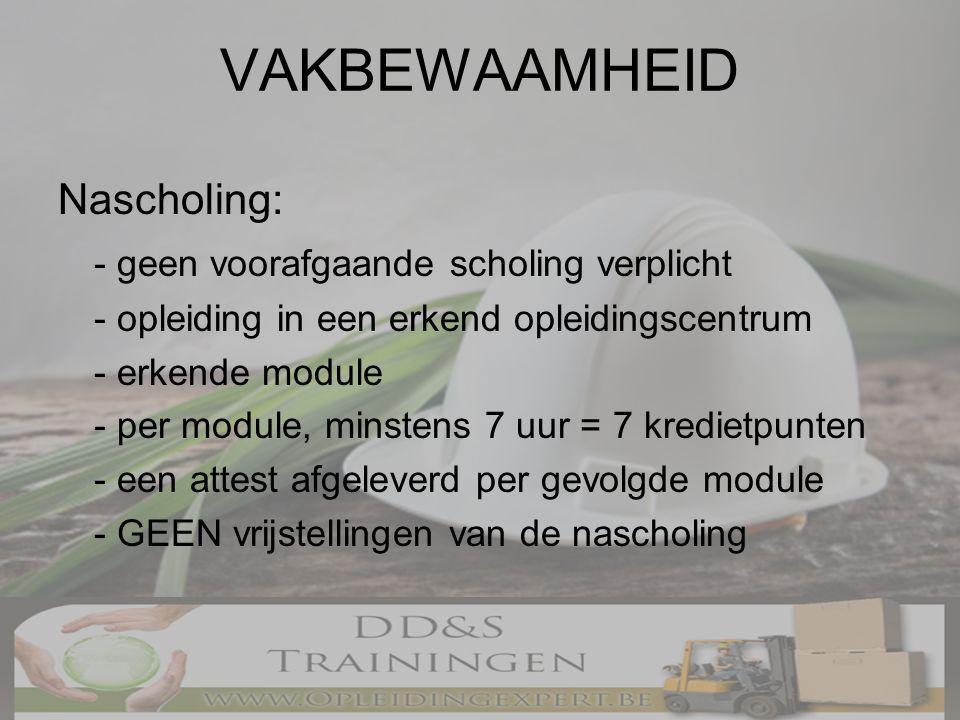 VAKBEWAAMHEID Nascholing: - geen voorafgaande scholing verplicht - opleiding in een erkend opleidingscentrum - erkende module - per module, minstens 7 uur = 7 kredietpunten - een attest afgeleverd per gevolgde module - GEEN vrijstellingen van de nascholing