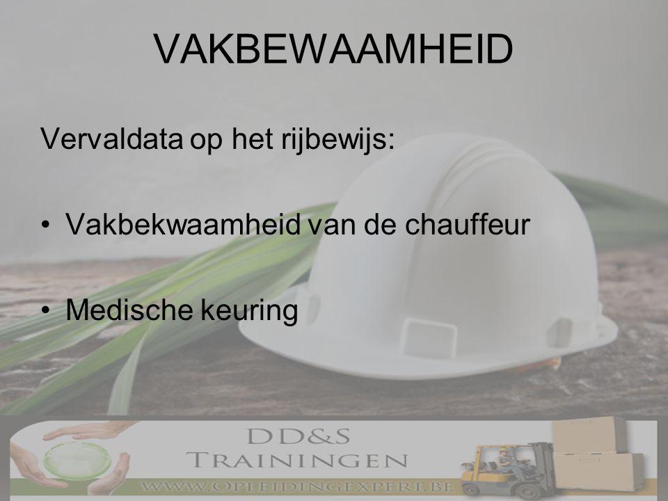 VAKBEWAAMHEID Vervaldata op het rijbewijs: •Vakbekwaamheid van de chauffeur •Medische keuring