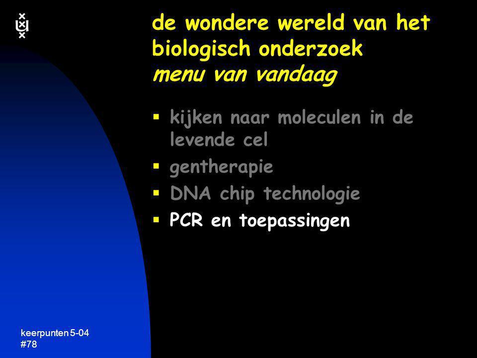 keerpunten 5-04 #78  kijken naar moleculen in de levende cel  gentherapie  DNA chip technologie  PCR en toepassingen de wondere wereld van het bio