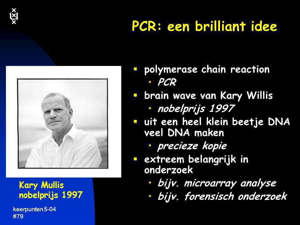 keerpunten 5-04 #79 PCR: een brilliant idee  polymerase chain reaction •PCR  brain wave van Kary Willis •nobelprijs 1997  uit een heel klein beetje