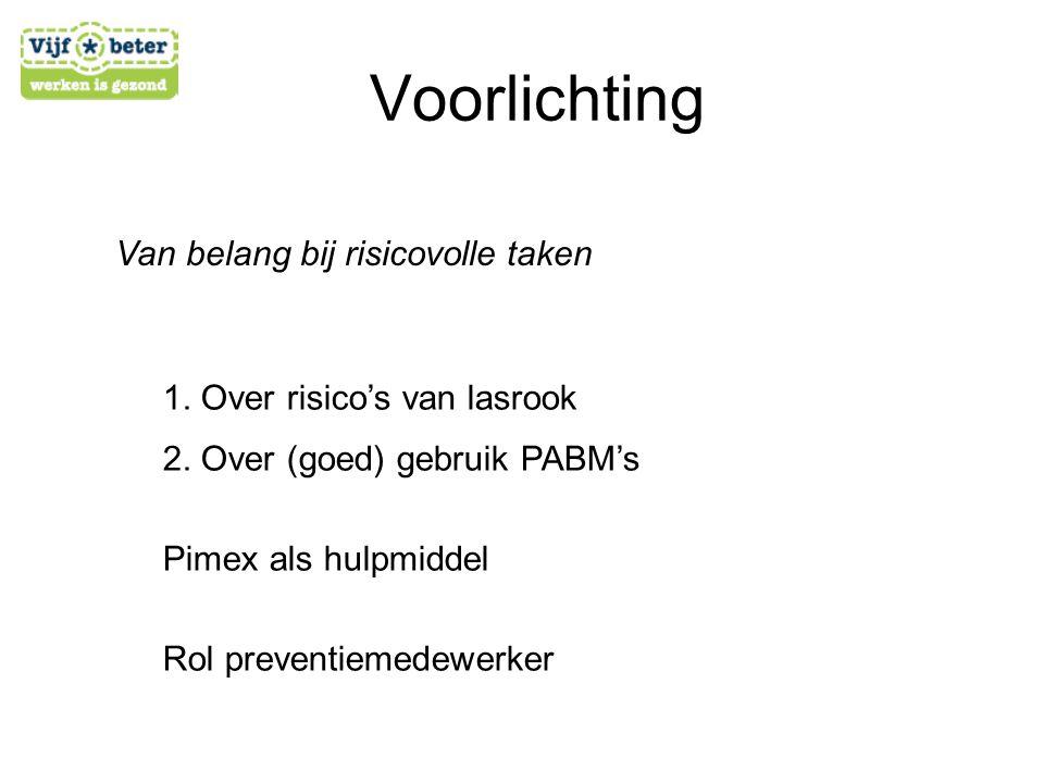 Voorlichting 1. Over risico's van lasrook 2. Over (goed) gebruik PABM's Pimex als hulpmiddel Rol preventiemedewerker Van belang bij risicovolle taken