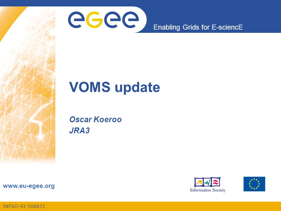 INFSO-RI Enabling Grids for E-sciencE   VOMS update Oscar Koeroo JRA3