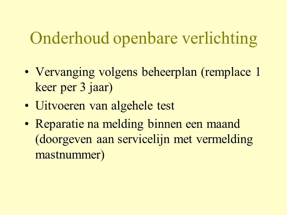 Onderhoud openbare verlichting •Vervanging volgens beheerplan (remplace 1 keer per 3 jaar) •Uitvoeren van algehele test •Reparatie na melding binnen e