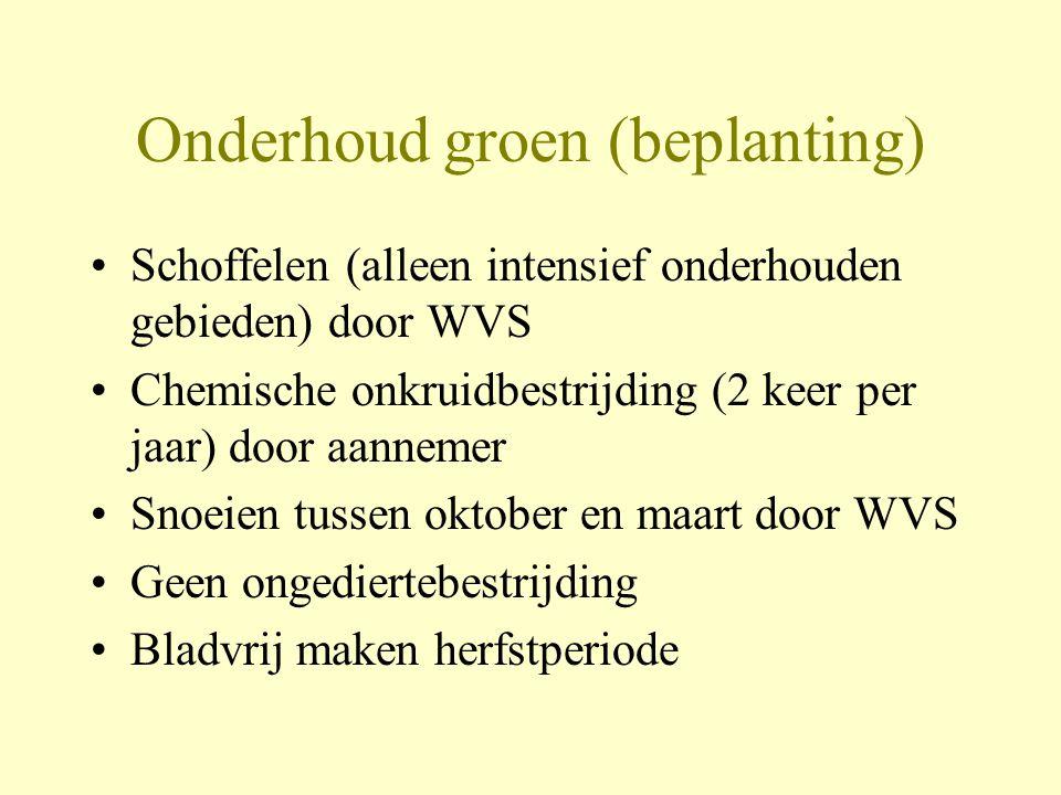Onderhoud groen (beplanting) •Schoffelen (alleen intensief onderhouden gebieden) door WVS •Chemische onkruidbestrijding (2 keer per jaar) door aanneme