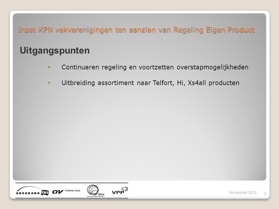 Inzet KPN vakverenigingen ten aanzien van Regeling Eigen Product November 2010 3 Uitgangspunten  Continueren regeling en voortzetten overstapmogelijk