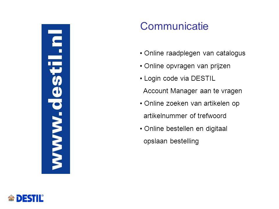 Communicatie • Online raadplegen van catalogus • Online opvragen van prijzen • Login code via DESTIL Account Manager aan te vragen • Online zoeken van