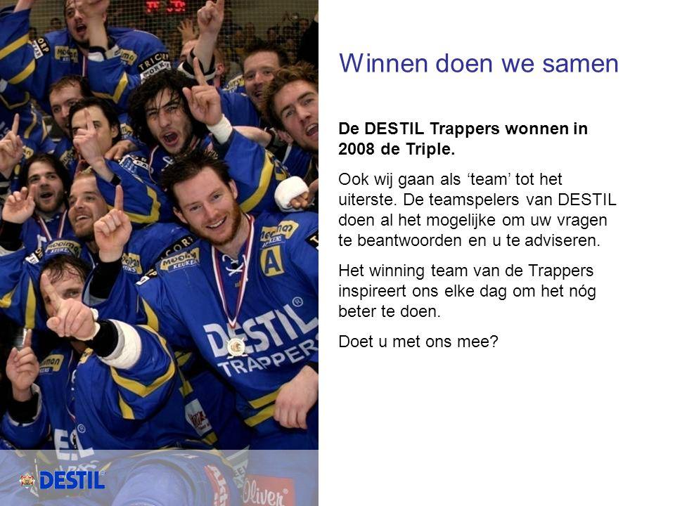 Winnen doen we samen De DESTIL Trappers wonnen in 2008 de Triple. Ook wij gaan als 'team' tot het uiterste. De teamspelers van DESTIL doen al het moge