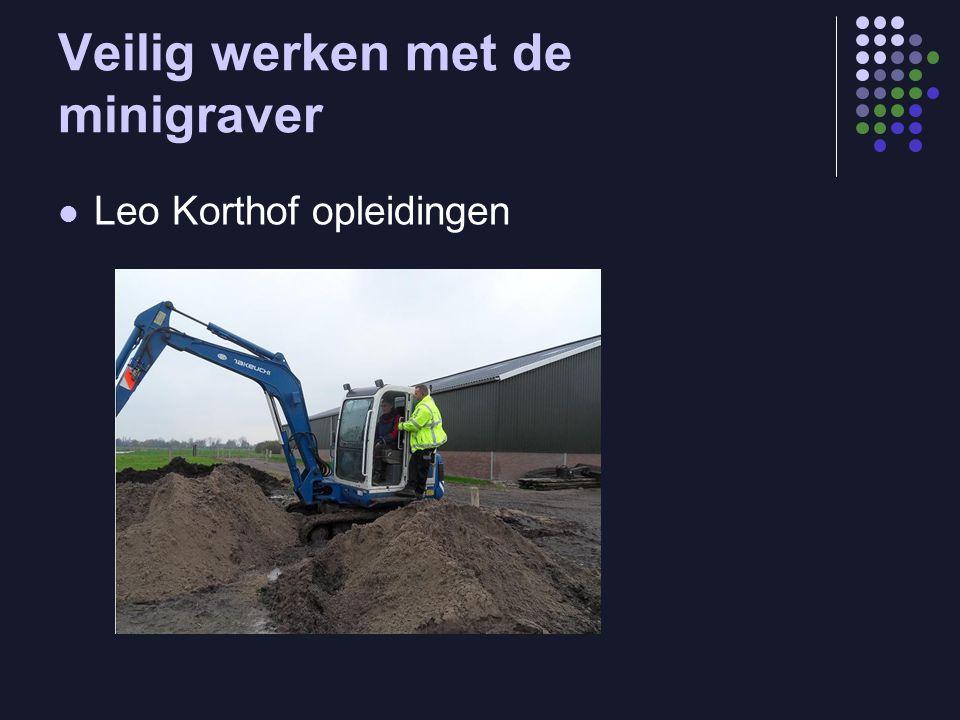 Veilig werken met de minigraver  Leo Korthof opleidingen