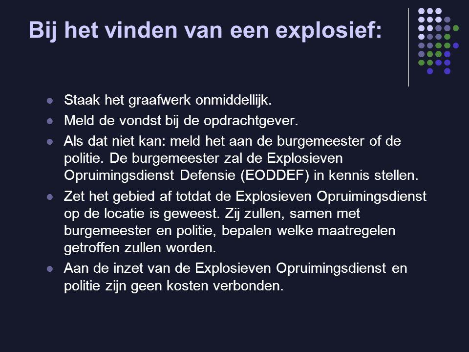 Bij het vinden van een explosief:  Staak het graafwerk onmiddellijk.  Meld de vondst bij de opdrachtgever.  Als dat niet kan: meld het aan de burge