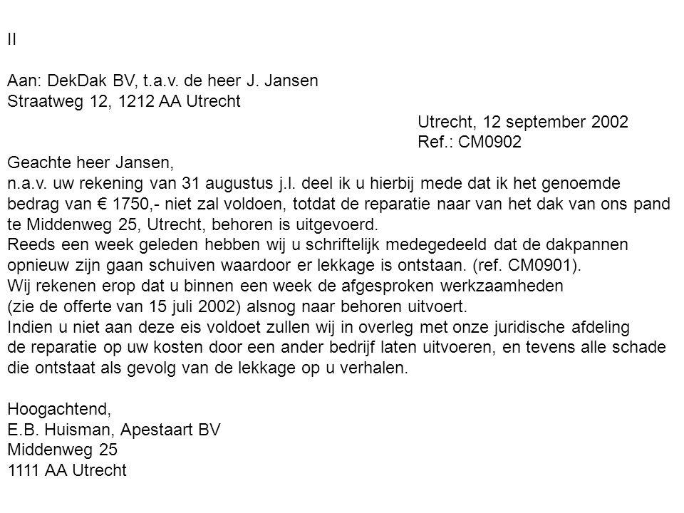 II Aan: DekDak BV, t.a.v. de heer J. Jansen Straatweg 12, 1212 AA Utrecht Utrecht, 12 september 2002 Ref.: CM0902 Geachte heer Jansen, n.a.v. uw reken