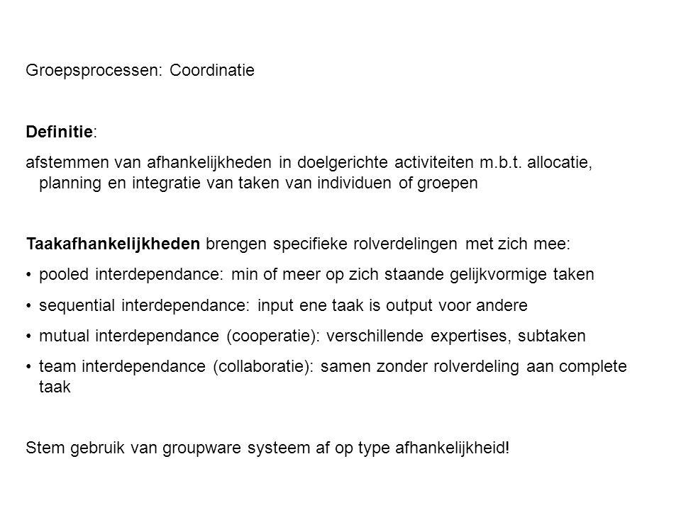 Groepsprocessen: Coordinatie Definitie: afstemmen van afhankelijkheden in doelgerichte activiteiten m.b.t. allocatie, planning en integratie van taken