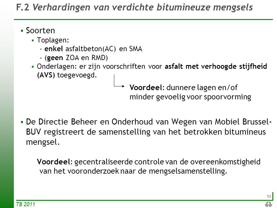 13 TB 2011  Soorten  Toplagen: - enkel asfaltbeton(AC) en SMA - (geen ZOA en RMD)  Onderlagen: er zijn voorschriften voor asfalt met verhoogde stij