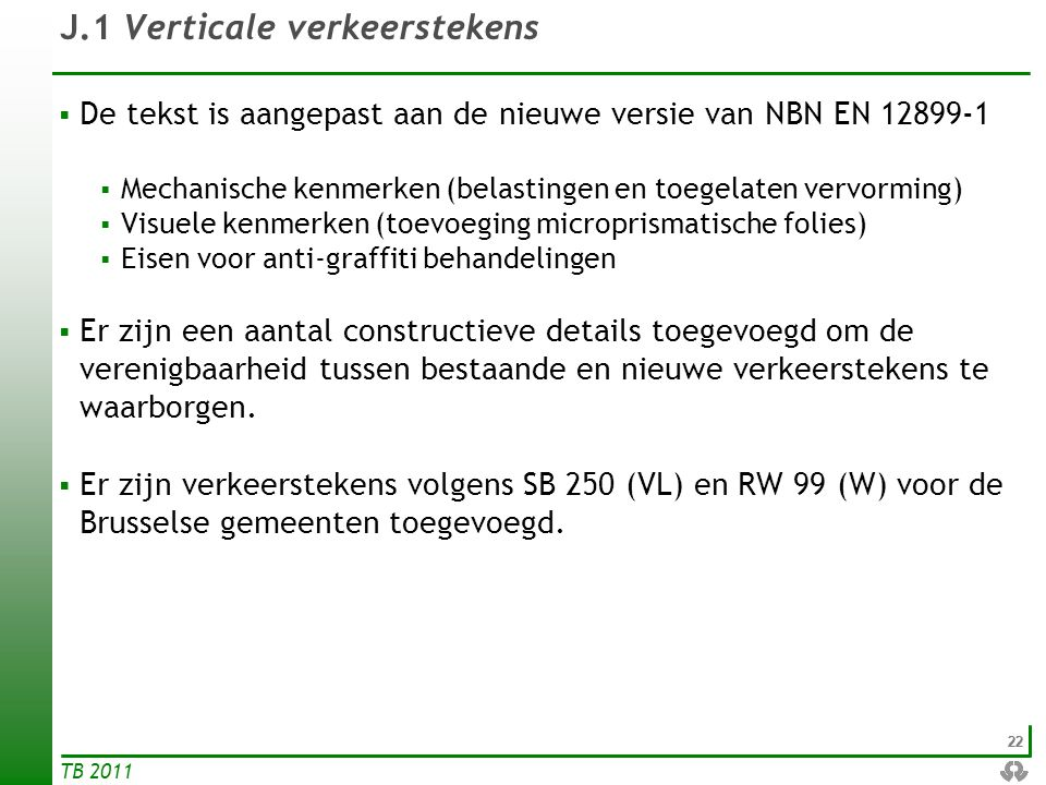 22 TB 2011 J.1 Verticale verkeerstekens  De tekst is aangepast aan de nieuwe versie van NBN EN 12899-1  Mechanische kenmerken (belastingen en toegel