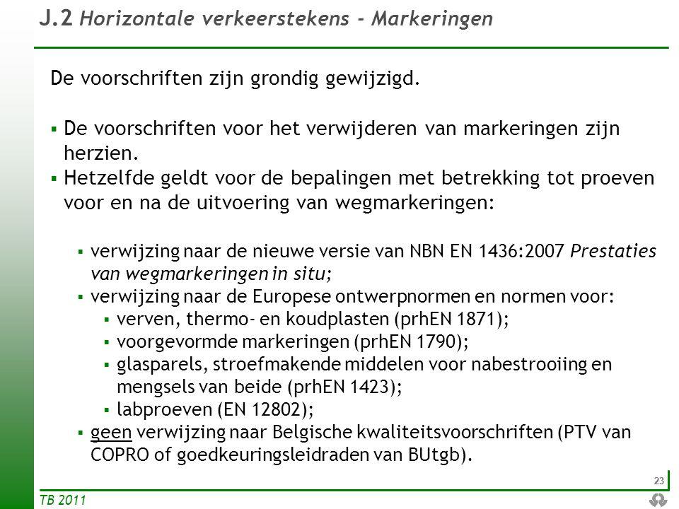 23 TB 2011 J.2 Horizontale verkeerstekens - Markeringen De voorschriften zijn grondig gewijzigd.  De voorschriften voor het verwijderen van markering