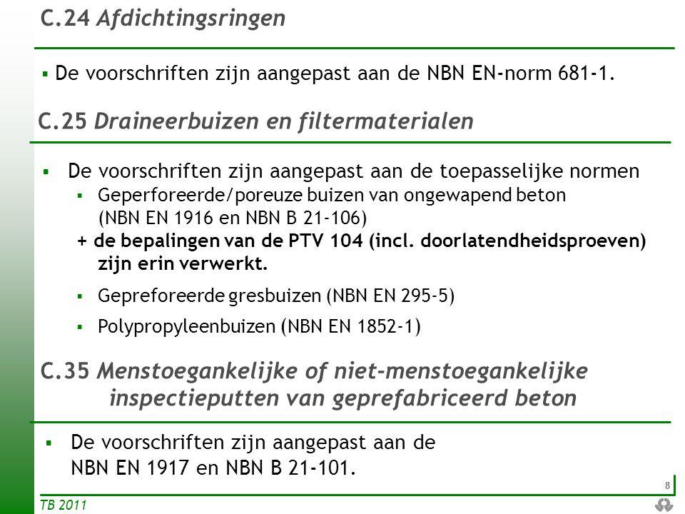 99 TB 2011 C.28 Elementen van gietijzer en gietstaal  De paragraaf over elementen van gietijzer en gietstaal is aangepast aan NBN EN 124 en een aantal normverwijzingen zijn bijgewerkt.