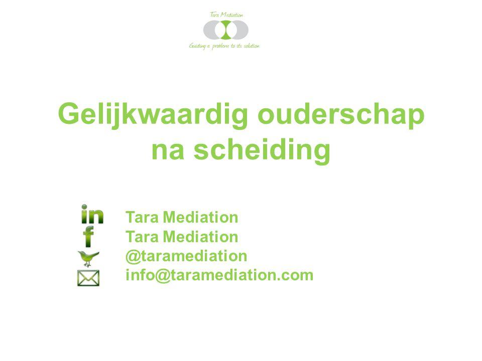 Gelijkwaardig ouderschap na scheiding Tara Mediation Tara Mediation @taramediation info@taramediation.com