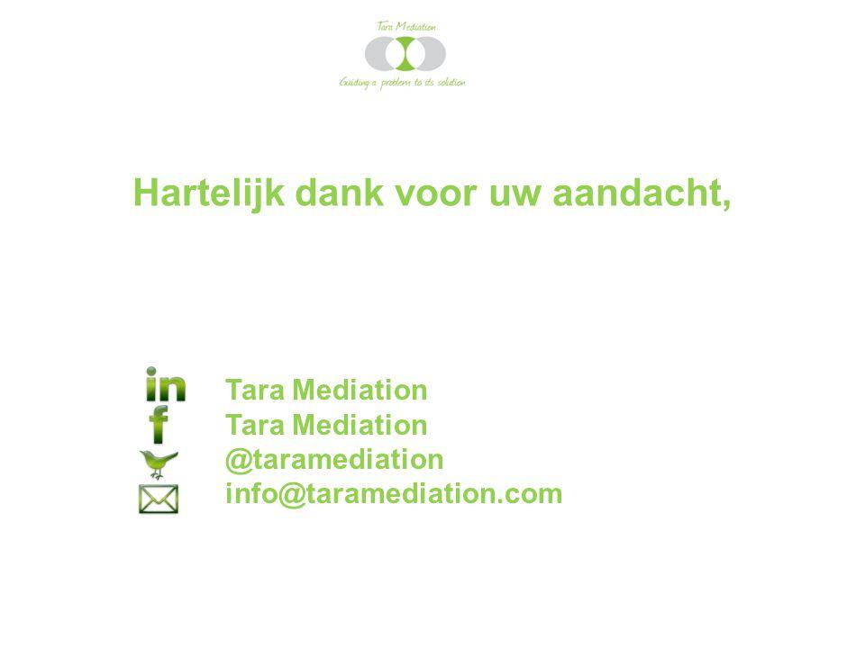 Hartelijk dank voor uw aandacht, Tara Mediation Tara Mediation @taramediation info@taramediation.com