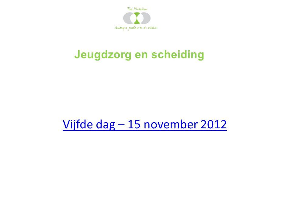 Jeugdzorg en scheiding Vijfde dag – 15 november 2012