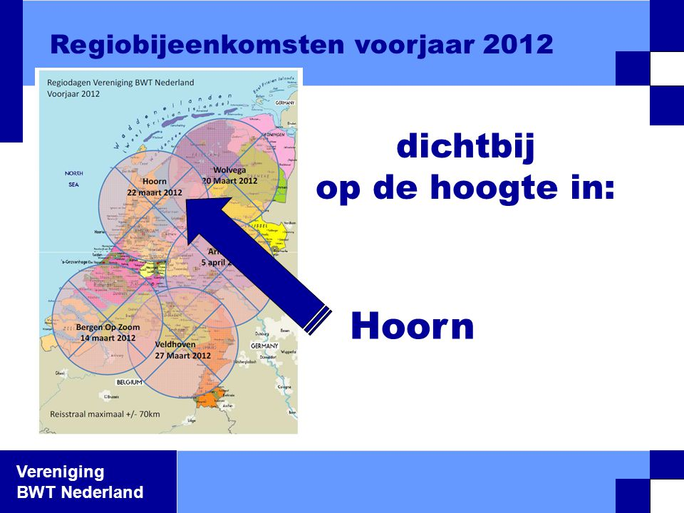 Vereniging BWT Nederland dichtbij op de hoogte in: Regiobijeenkomsten voorjaar 2012 Hoorn