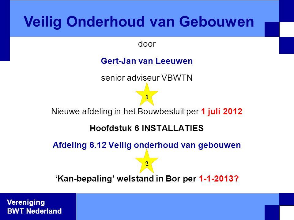 Vereniging BWT Nederland door Gert-Jan van Leeuwen senior adviseur VBWTN Nieuwe afdeling in het Bouwbesluit per 1 juli 2012 Hoofdstuk 6 INSTALLATIES A