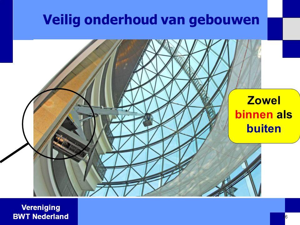 Vereniging BWT Nederland Veilig onderhoud van gebouwen 16 Zowel binnen als buiten