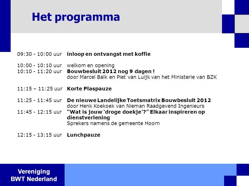 Vereniging BWT Nederland 3 Het programma (2) 12:15 - 13:15 uurLunchpauze 13:15 - 13:30 uurSloop en Asbest in het Bouwbesluit 2012 geregeld door Jan van Willigenburg, BME 13:30 – 14:15 uurHet BWT van straks door Wico Ankersmit directeur VBWTN 14:15 – 14:30 uurStand van zaken gecertificeerde bouwplantoets en toezicht door Peter Tinga namens de Vereniging van Bouwplantoetsers 14:30 – 14:45 uur Korte pauze 14:45 – 15:05 uurDe nationale milieudatabase i.r.t.