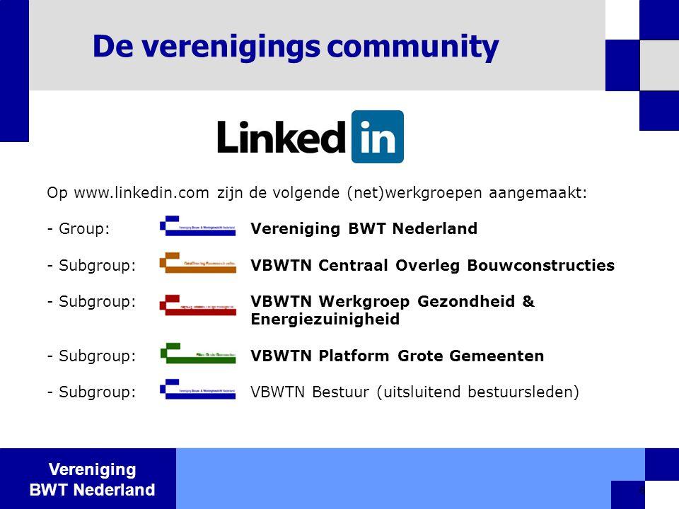 Vereniging BWT Nederland 6 De verenigings community Op www.linkedin.com zijn de volgende (net)werkgroepen aangemaakt: - Group: Vereniging BWT Nederlan