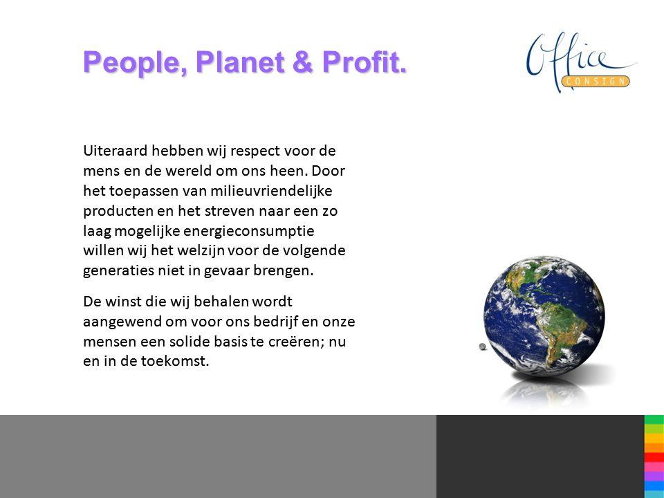 People, Planet & Profit. Uiteraard hebben wij respect voor de mens en de wereld om ons heen.