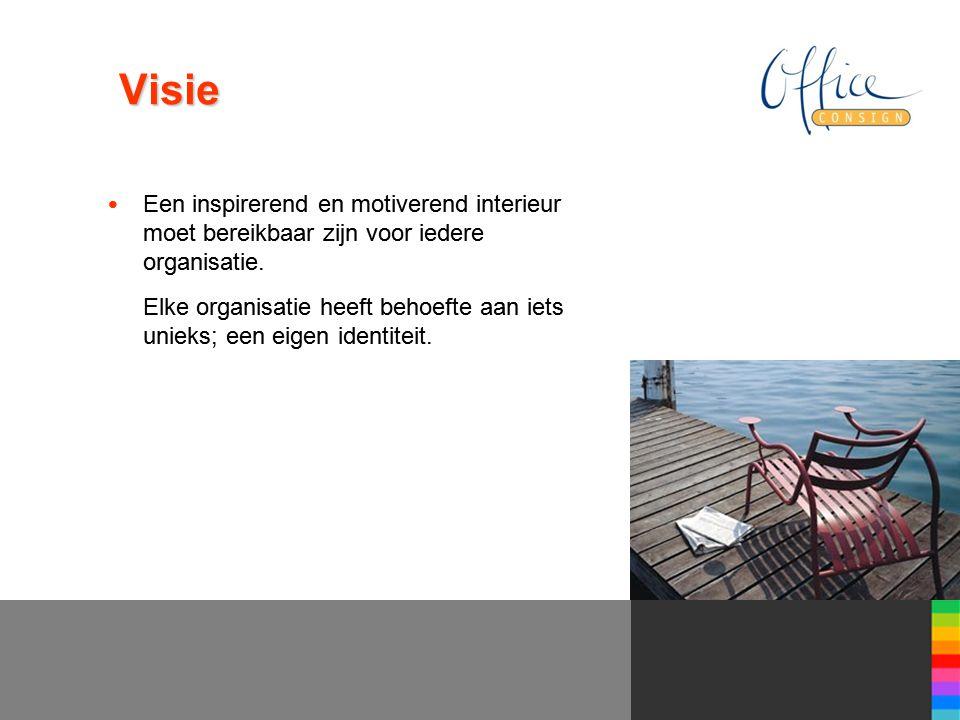 Visie • Een inspirerend en motiverend interieur moet bereikbaar zijn voor iedere organisatie.