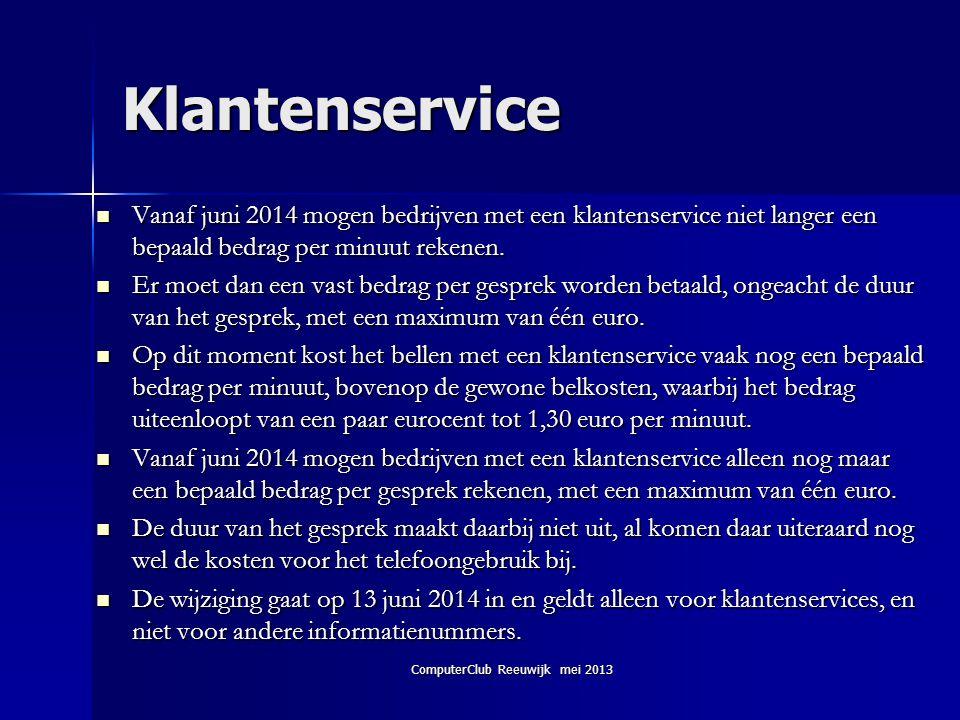 ComputerClub Reeuwijk mei 2013 Klantenservice  Vanaf juni 2014 mogen bedrijven met een klantenservice niet langer een bepaald bedrag per minuut reken