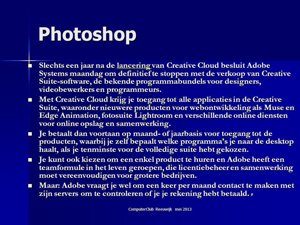 ComputerClub Reeuwijk mei 2013 Photoshop  Slechts een jaar na de lancering van Creative Cloud besluit Adobe Systems maandag om definitief te stoppen