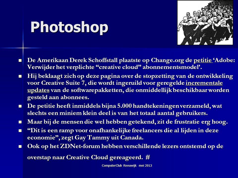 """ComputerClub Reeuwijk mei 2013 Photoshop  De Amerikaan Derek Schoffstall plaatste op Change.org de petitie 'Adobe: Verwijder het verplichte """"creative"""