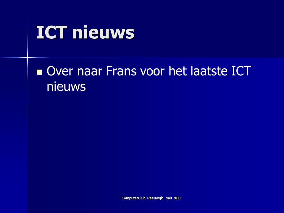 ComputerClub Reeuwijk mei 2013 ICT nieuws   Over naar Frans voor het laatste ICT nieuws