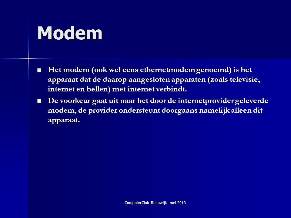 ComputerClub Reeuwijk mei 2013 Modem  Het modem (ook wel eens ethernetmodem genoemd) is het apparaat dat de daarop aangesloten apparaten (zoals telev