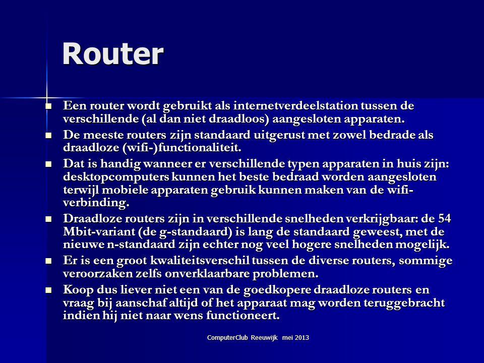 ComputerClub Reeuwijk mei 2013 Router  Een router wordt gebruikt als internetverdeelstation tussen de verschillende (al dan niet draadloos) aangeslot