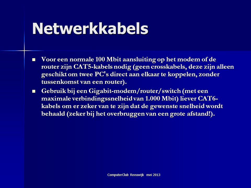 ComputerClub Reeuwijk mei 2013 Netwerkkabels  Voor een normale 100 Mbit aansluiting op het modem of de router zijn CAT5-kabels nodig (geen crosskabel