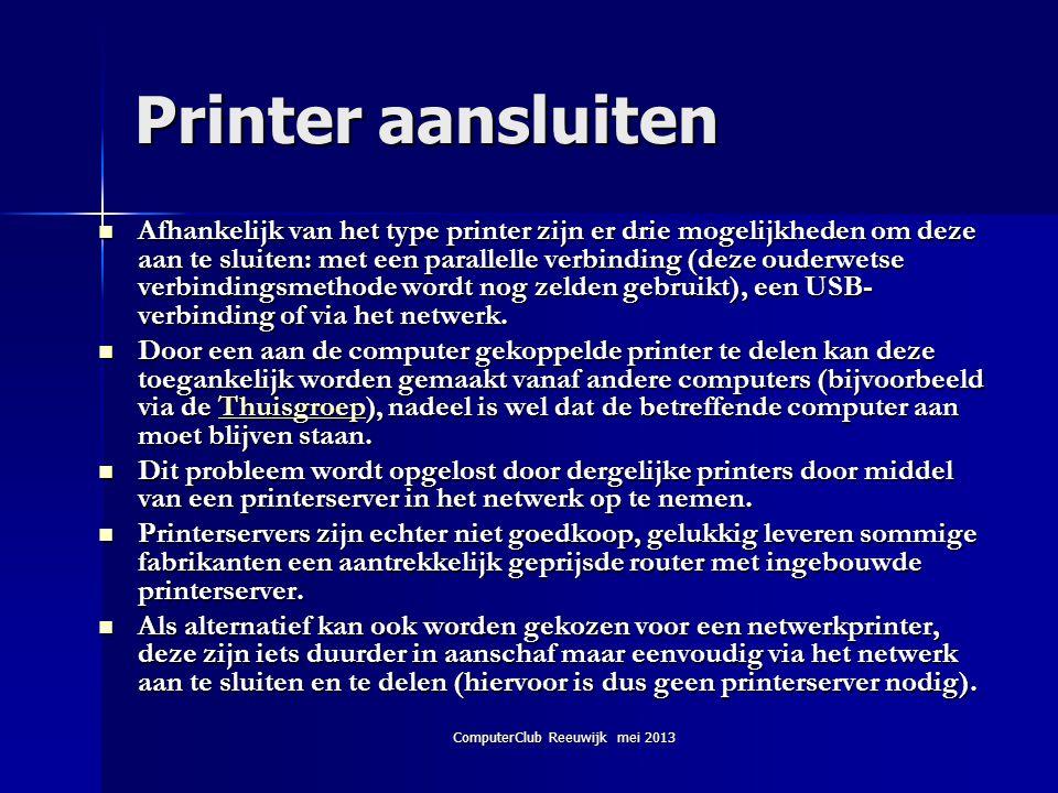 ComputerClub Reeuwijk mei 2013 Printer aansluiten  Afhankelijk van het type printer zijn er drie mogelijkheden om deze aan te sluiten: met een parall