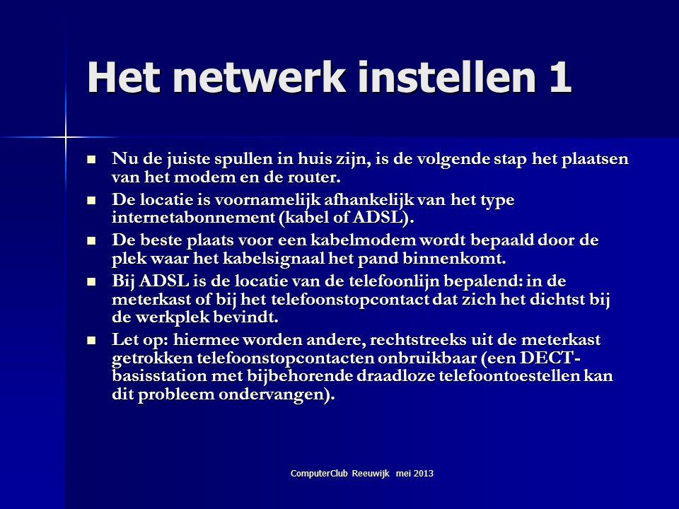 Het netwerk instellen 1  Nu de juiste spullen in huis zijn, is de volgende stap het plaatsen van het modem en de router.  De locatie is voornamelijk